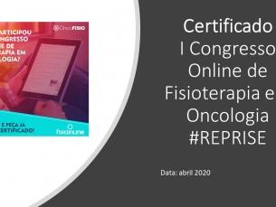 #REPRISE - CERTIFICADO DO I CONGRESSO ONLINE DE FISIOTERAPIA EM ONCOLOGIA - abril 2020