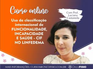 USO DA CLASSIFICAÇÃO INTERNACIONAL DE FUNCIONALIDADE, INCAPACIDADE SAÚDE (CIF) APLICADA AO LINFEDEMA